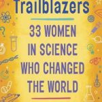Trailblazers: 33 Women in Science Who Changed the World ~ Ages 10+